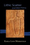 Lithic Scatter and Other Poems - Karla Linn Merrifield