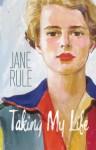 Taking My Life - Jane Rule, Linda M. Morra