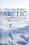 A History of the Arctic: Nature, Exploration, and Exploitation - John McCannon