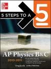5 Steps to a 5 AP Physics B&C, 2010-2011 Edition (5 Steps to a 5 Ap Physics B & C) - Greg Jacobs, Joshua Schulman