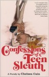 Confessions of a Teen Sleuth - Chelsea Cain