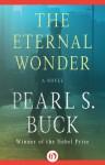 The Eternal Wonder: A Novel - Pearl S. Buck