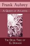A Queen of Atlantis & the Devil-Tree of El Dorado - Frank Aubrey