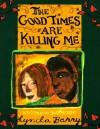 Good Times Are Killing Me - Lynda Barry
