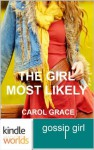 Gossip Girl: The Girl Most Likely (Kindle Worlds Short Story) - Carol Grace