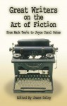 Great Writers on the Art of Fiction: From Mark Twain to Joyce Carol Oates - James Daley