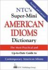 NTC's Super-Mini American Idioms Dictionary - Richard A. Spears