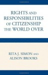 The Rights and Responsibilities of Citizenship the World Over (Global Perspectives on Social Issues) - Rita Simon, Alison Brooks