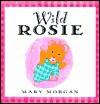 Wild Rosie - Mary Morgan