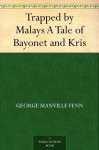 Trapped by Malays A Tale of Bayonet and Kris - George Manville Fenn, Steven Spurrier