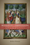 Medieval Crossover: Reading the Secular against the Sacred - Barbara Newman