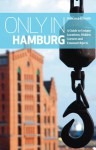 Only in Hamburg: A Guide to Unique Locations, Hidden Corners and Unusual Objects - Duncan J.D. Smith