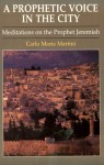 A Prophetic Voice in the City: Meditations on the Prophet Jeremiah - Carlo Maria Martini