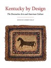 Kentucky by Design: The Decorative Arts and American Culture - Andrew Kelly, Lee Kogan, Madeleine Burnside, Philippe Chavance, Lauren Churilla, Larrie Curry, Erika Doss, Michelle Ganz, Jean M. Burks, Kate Hesseldenz, Tommy Hines, Jerrold Hirsch, Ron Pen, Janet Rae, Allan Weiss, Shelly Zegart, Mel Hankla