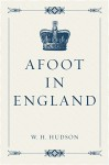 Afoot in England - W. H. Hudson