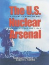 The U.S. Nuclear Arsenal: A History of Weapons and Delivery Systems since 1945 - Norman Polmar, Robert S. Norris