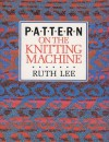Pattern on the Knitting Machine - Ruth Lee