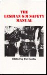 The Lesbian S/M Safety Manual: Basic Health and Safety for Woman-To-Woman S/M - Pat Califia, Patrick Califia-Rice