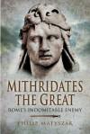 Mithridates the Great - Philip Matyszak