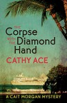 The Corpse with the Diamond Hand (A Cait Morgan Mystery) - Cathy Ace