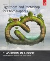 Adobe Lightroom and Photoshop for Photographers Classroom in a Book - Adobe Creative Team