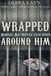 Wrapped Around Him - Debra Kayn