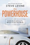 The Powerhouse: Inside the Invention of a Battery to Save the World - Steve Levine