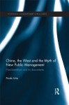 China, the West and the Myth of New Public Management: Neoliberalism and its Discontents (Routledge Contemporary China Series) - Paolo Urio