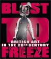 Blast to Freeze: British Art in the 20th Century - Andrew Causey, Richard Cork