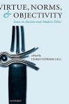 Virtue, Norms, and Objectivity: Issues in Ancient and Modern Ethics - Christopher Gill