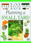 Planning A Small Yard (101 Essential Tips) - John Brookes