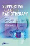 Supportive Care in Radiotherapy - Sara Faithfull, Mary Wells