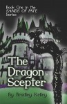 The Dragon Scepter: Book One in the Sands of Fate Series - Bradley Kelley