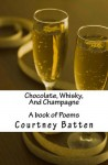 Chocolate, Whisky, And Champagne: A book of poems - Courtney B. Jones