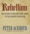 Rebellion: The History of England from James I to the Glorious Revolution - Peter Ackroyd