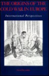 The Origins of the Cold War in Europe: International Perspectives - David Reynolds