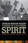 Flashes of a Southern Spirit: Meanings of the Spirit in the U.S. South - Charles Reagan Wilson