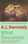 What Becomes - A.L. Kennedy