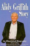 The Andy Griffith Story : An Illustrated Biography - Terry Collins, Bill Neville