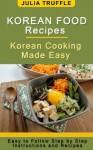 KOREAN FOOD RECIPES: Korean Cooking Made Easy - Julia Truffle, Patrick Doucette