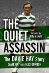 The Quiet Assassin: The Davie Hay Story - Davie Hay, Alex Gordon