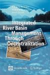 Integrated River Basin Management Through Decentralization - Karin E. Kemper, William Blomquist, Ariel Dinar