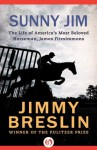 Sunny Jim: The Life of America's Most Beloved Horseman, James Fitzsimmons - Jimmy Breslin