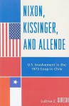 Nixon, Kissinger, and Allende: U.S. Involvement in the 1973 Coup in Chile - Lubna Z. Qureshi