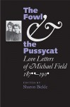 The Fowl and the Pussycat: Love Letters of Michael Field, 1876-1909 - Michael Field, Sharon Bickle