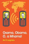 Osama, Obama, O, a Mhama! - Re O. Laighleis