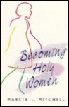 Becoming Holy Women: - Marcia Mitchell