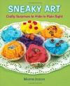 By Marthe Jocelyn Sneaky Art: Crafty Surprises to Hide in Plain Sight (Spi) - Marthe Jocelyn