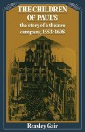 The Children of Paul's: The Story of a Theatre Company, 1553 1608 - Reavley Gair