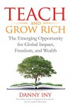 Teach and Grow Rich: The Emerging Opportunity for Global Impact, Freedom, and Wealth (The Audience Revolution Book 2) - Danny Iny
